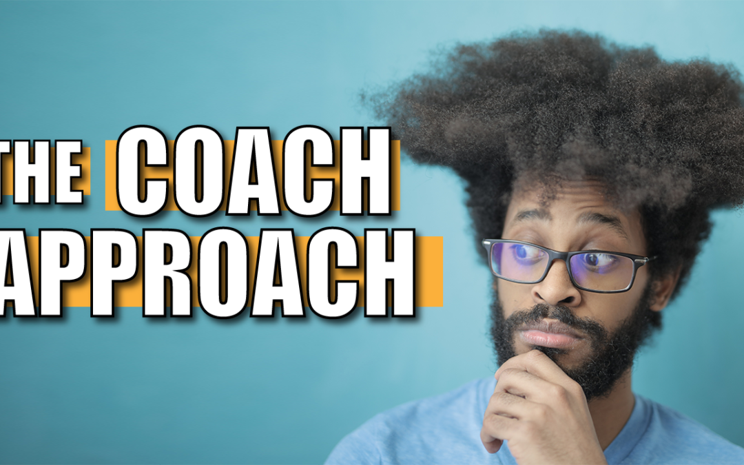 The Coach Approach: Applying tools and methods of coaching to make work and life better (episode 9)